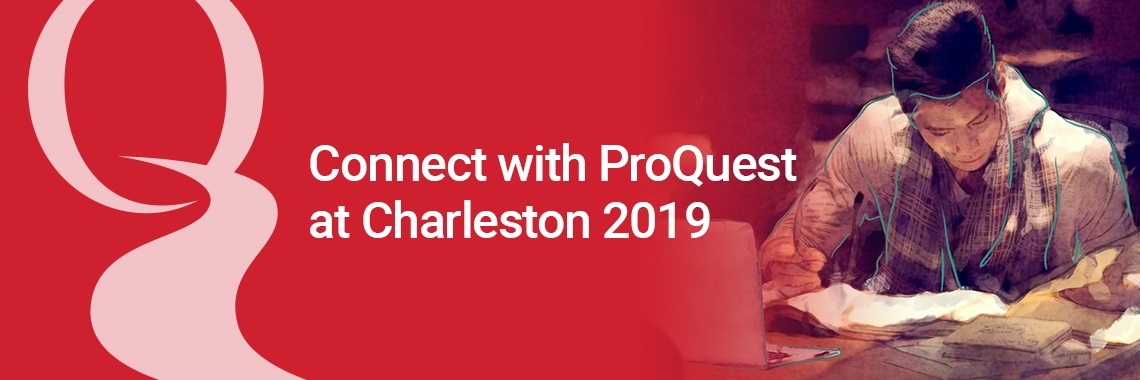 Join ProQuest at Charleston 2019 - See Us at Tables #81 and #82 and Bookmark these sessions!