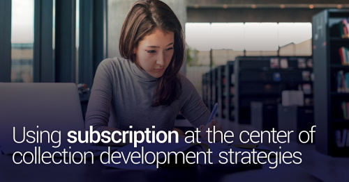 Day 4 - Using subscription at the center of collection development strategies